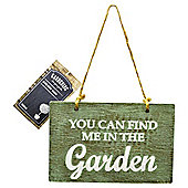 You Can Find Me in The Garden - Sign