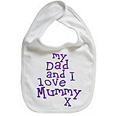 Dirty Fingers My Dad and I love Mummy Baby Feeding Bib White