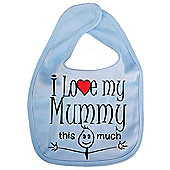Dirty Fingers I love my Mummy this much Baby Bib Blue