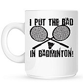 I Put The Bad In Badminton 10oz Ceramic Mug