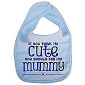 Dirty Fingers If you think I'm Cute you should see my Mummy Bib Blue