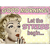 Let the Stress Begin Good Morning! Tin Sign