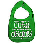 Dirty Fingers If you think I'm Cute you should see my Daddy Bib Green