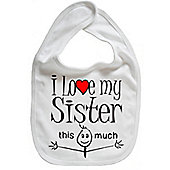 Dirty Fingers I love my Sister this much Baby Bib White
