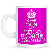 Keep Calm And Pretend It's On The Lesson Plan - Pink 10oz Ceramic Mug