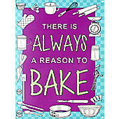 There Is Always A Reason To Bake Tin Sign