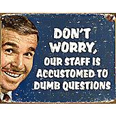 Dumb Questions Tin Sign