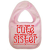 Dirty Fingers If you think I'm Cute you should see my Sister Bib Pink