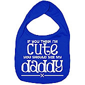 Dirty Fingers If you think I'm Cute you should see my Daddy Bib R.Blue