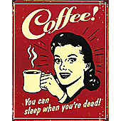 Coffee You Can Sleep When You're Dead Metal Sign