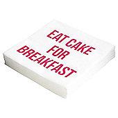 TABLE FUN EAT CAKE FOR BREAKFAST NAPKIN 25CM 20 PACK