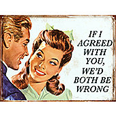 If I Agreed With You Tin Sign