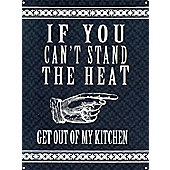 If You Can't Stand The Heat Tin Sign