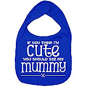 Dirty Fingers If you think I'm Cute you should see my Mummy Bib R.Blue
