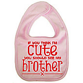 Dirty Fingers If you think I'm Cute you should see my Brother Bib Pink