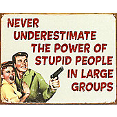 Stupid People in Large Groups Tin Sign