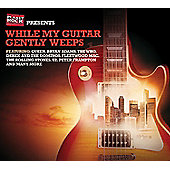 While My Guitar Gently Weeps (3CD)