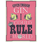 Gin I Could Rule The World! Tin Sign