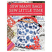 Sew Many Bags, Sew Little Time