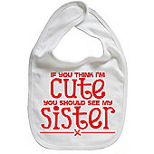Dirty Fingers If you think I'm Cute you should see my Sister Bib White
