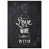 Love The Wine You're With Chalkboard 25x35