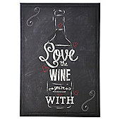 """Love The Wine You're With"" Chalkboard 25cmx35cm"