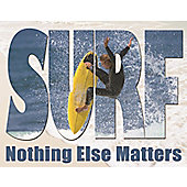 Surfing Surf - Nothing Else Matters Tin Sign