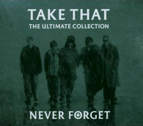 Take That - Never Forget: The Ultimate Collection