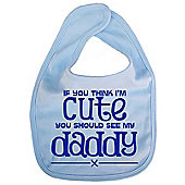 Dirty Fingers If you think I'm Cute you should see my Daddy Bib Blue