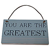 You Are The Greatest, Willow and Bloom Plaque
