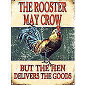 But The Hen Delivers The Goods The Rooster May Crow Tin Sign