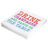 TABLE FUN SLOGAN DRINK CHAMPAGNE AND DANCE NAPKIN 33CM 20 PACK