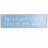'Be Reasonable Do It My Way' Wooden Sign for the Home