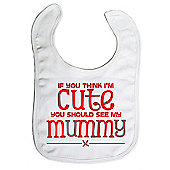 Dirty Fingers If you think I'm Cute you should see my Mummy Bib White