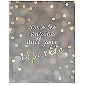 Don't Let Any One Dull Your Sparkle Glitter Canvas 40 x 50cm