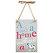 A Home Isn't A Home Without A Dog Plaque