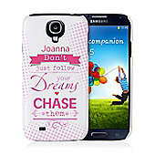 Personalised Dream Chaser Samsung S4 Case