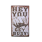 Wall Mountable Rustic Look Motivational Metal Sign - 'Hey You Get Busy'