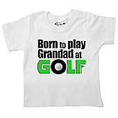 Dirty Fingers Born to play Grandad at Golf Baby T-shirt