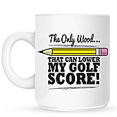 The Only Wood That Can Lower My Golf Score 10oz Ceramic Mug