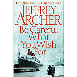 Be Careful What You Wish for Jeffrey Archer