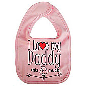 Dirty Fingers I love my Daddy this much Baby Bib Pink