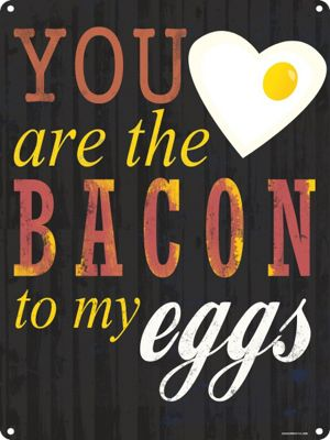 You Are The Bacon Tin Sign