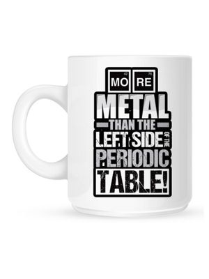 More Metal Than The Left Side Of The Periodic Table 10oz Ceramic Mug