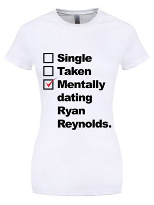 Mentally Dating Ryan Reynolds Women's White T-shirt
