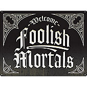 Welcome Foolish Mortals Tin Sign 40.7 x 30.5cm