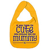 Dirty Fingers If you think I'm Cute you should see my Mummy Bib Yellow