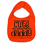 Dirty Fingers If you think I'm Cute you should see my Daddy Bib Orange