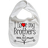Dirty Fingers I love my Brothers this much Baby Bib White