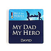 Help for Heroes My Dad My Hero Personalised Coaster 3mm Acrylic